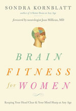 Brain Fitness for Women : Keeping Your Head Clear and Your Mind Sharp at Any Age - Sondra Komblatt