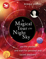 A Magical Tour of the Night Sky : Use the Planets and Stars for Personal and Sacred Discovery - Renna Shesso