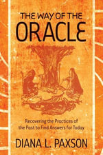 The Way of the Oracle : Recovering the Practices of the Past to Find Answers for Today - Diana L. Paxson