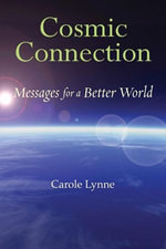 Cosmic Connection : Messages for a Better World - Carole Lynne