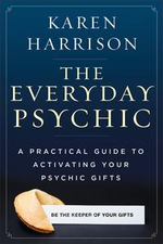 The Everyday Psychic : A Practical Guide to Activating Your Psychic Gifts - Karen Harrison