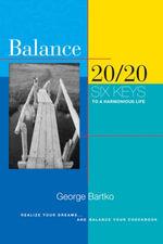 Balance 20/20 : Six Keys to a Harmonious Life - George Bartko