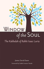 Window of the Soul : The Kabbalah of Rabbi Isaac Luria - James David Dunn
