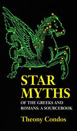 Star Myths of the Greeks and Romans : A Sourcebook - Theony Condos