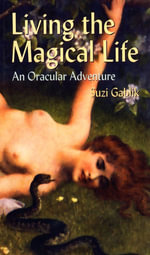 Living the Magical Life : An Oracular Adventure - Suzi Gablik
