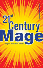 21st Century Mage : Bring the Divine Down to Earth - Jason Augustus Newcomb