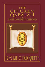 The Chicken Qabalah of Rabbi Lamed Ben Clifford : Dilettante's Guide to What You Do and Do Not Need to Know to Become a Qabalist - Lon Milo DuQuette