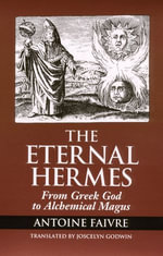 Eternal Hermes : From Greek God to Alchemical Magus - Antoine Faivre