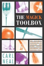 The Magick Toolbox : The Ultimate Compendium for Choosing and Using Ritual Implements and Magickal Tools - Carl F. Neal