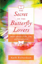 Secret of the Butterfly Lovers : Eternal Lessons of Life, Love, and Reincarnation - Keith Richardson