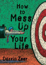 How to Mess Up Your Life : One Lousy Day at a Time - Darrin Zeer