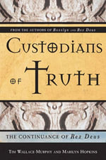Custodians Of Truth : The Continuance Of Rex Deus - Tim Wallace-Murphy