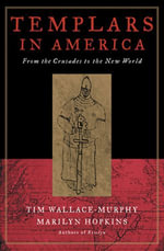 Templars in America : From the Crusades to the New World - Tim Wallace-Murphy
