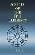 Adepts of the Five Elements : Adepts of the Five Elements - David Anrias