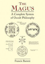 The Magus : A Complete System of Occult Philosophy - Francis Barrett