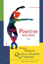 Positive Aging : Every Woman's Quest for Wisdom and Beauty - Karen Kaigler-Walker