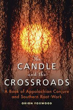 The Candle and the Crossroads : A Book of Appalachian Conjure and Southern Root-Work - Orion Foxwood