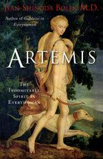 Artemis : The Indomitable Spirit in Everywoman - Jean Shinoda, M.D. Bolen