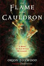 The Flame in the Cauldron : A Book of Old-Style Witchery - Orion Foxwood