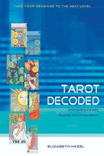 Tarot Decoded : Understanding and Using Dignities and Correspondences - Elizabeth Hazel