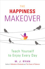 The Happiness Makeover : Teach Yourself to Enjoy Every Day - M. J. Ryan