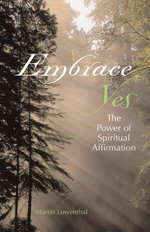 Embrace Yes : The Power of Spiritual Affirmation - Martin Lowenthal