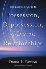 The Essential Guide to Possession, Depossession, and Divine Relationships - Diana L. Paxson