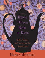 Hedgewitch Book of Days : Spells, Rituals, and Recipes for the Magical Year - Mandy Mitchell