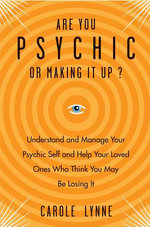 Are You Psychic? : Understand and Manage Your Psychic Self and Your Loved Ones Who Think You May Be Losing It - Carole Lynne