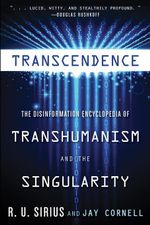 Transcendence : The Disinformation Encyclopedia of Transhumanism and the Singularity - R.U. Sirius