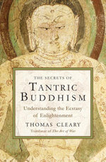 The Secrets of Tantric Buddhism : Understanding the Ecstasy of Enlightenment - Thomas Cleary
