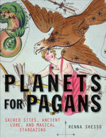 Planets for Pagans : Sacred Sites, Ancient Lore, and Magical Stargazing - Renna Shesso