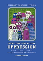 Localizing/Glocalizing Oppression : A Critical Exploration of Race, Class, Gender, and Sexuality - Sarah Pitcher