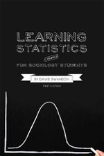 Learning Statistics : A Manual for Sociology Students (First Edition) - David Swanson