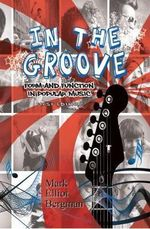 In the Groove : Form and Function in Popular Music - Mark Elliot Bergman