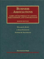 Business Associations : Agency, Partnerships, and Corporations: Cases and Materials - William A Klein