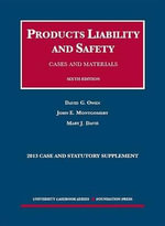 Products Liability and Safety Cases and Materials : Case and Statutory Supplement - Byrnes Scholar and Professor of Tort Law David G Owen