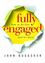 Fully Engaged : How to Do Less and Be More - John Busacker