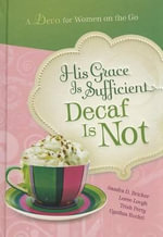 His Grace Is Sufficient But Decaf Is Not - Sandra D Bricker