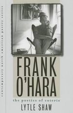 Frank O'Hara : The Poetics of Coterie - Lytle Shaw