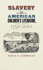 Slavery in America Children's Literature, 1790-2010 : Profiles from the International Black Community - Paula T Connolly