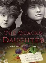 The Quack's Daughter : A True Story About the Private Life of a Victorian College Girl - Greta Nettleton