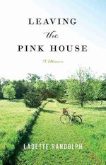 Leaving the Pink House - Ladette Randolph
