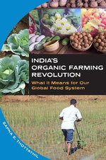 India's Organic Farming Revolution : What it Means for Our Global Food System - Spana E. Thottathil