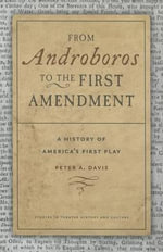 From Androboros to the First Amendment : The Writing of America's First Play - Peter A. Davis