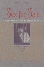 Sex for Sale : Six Progressive-Era Brothel Dramas - Katie N. Johnson