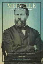 Melville in His Own Time : A Biographical Chronicle of His Life, Drawn from Recollection, Interviews, and Memoirs by Family, Friends, and Associates