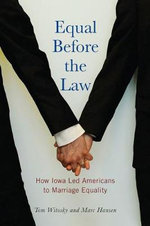 Equal Before the Law : How Iowa Led Americans to Marriage Equality - Tom Witosky