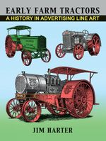 Early Farm Tractors : A History in Advertising Line Art - Jim Harter
