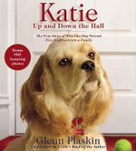 Katie Up and Down the Hall : The True Story of How One Dog Turned Five Neighbours into a Family - Glenn Plaskin